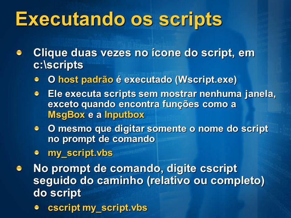 Executando os scripts Clique duas vezes no ícone do script, em c:\scripts. O host padrão é executado (Wscript.exe)