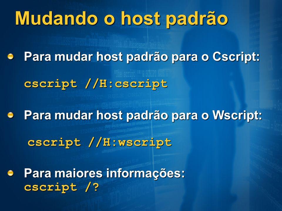 Mudando o host padrão Para mudar host padrão para o Cscript: cscript //H:cscript. Para mudar host padrão para o Wscript: cscript //H:wscript.