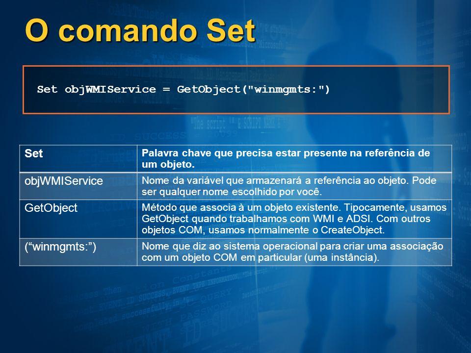 O comando Set Set Set objWMIService = GetObject( winmgmts: )