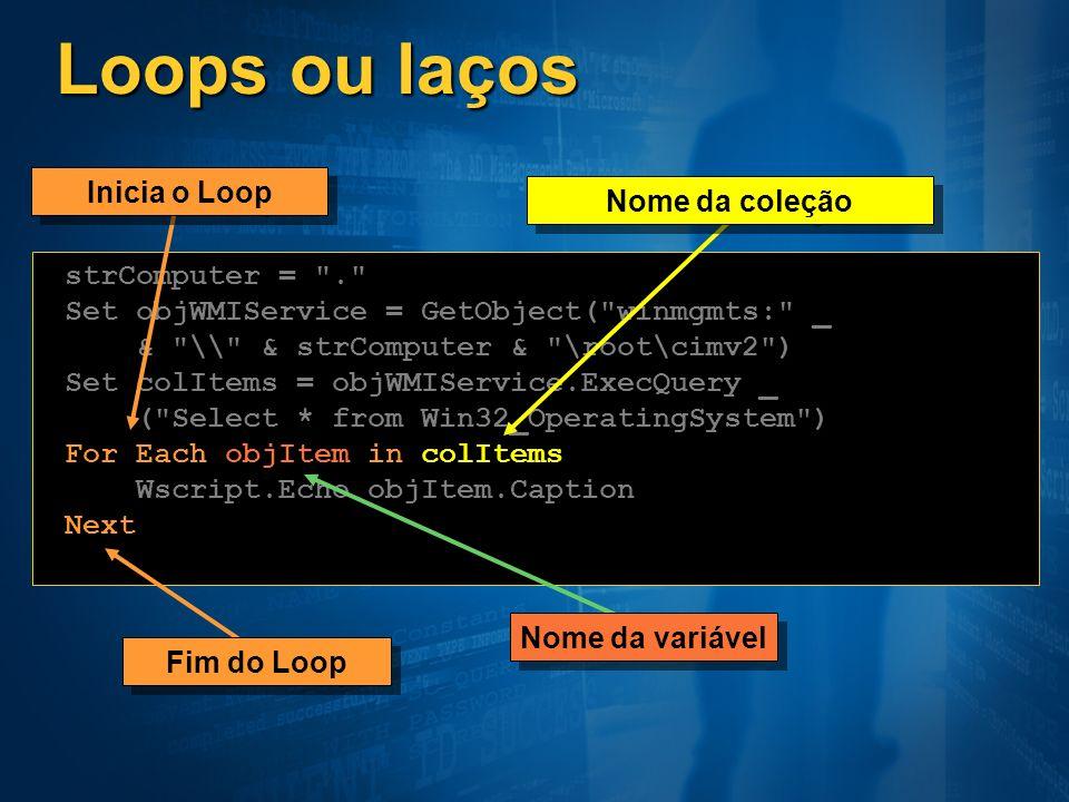 Loops ou laços Inicia o Loop Nome da coleção strComputer = .