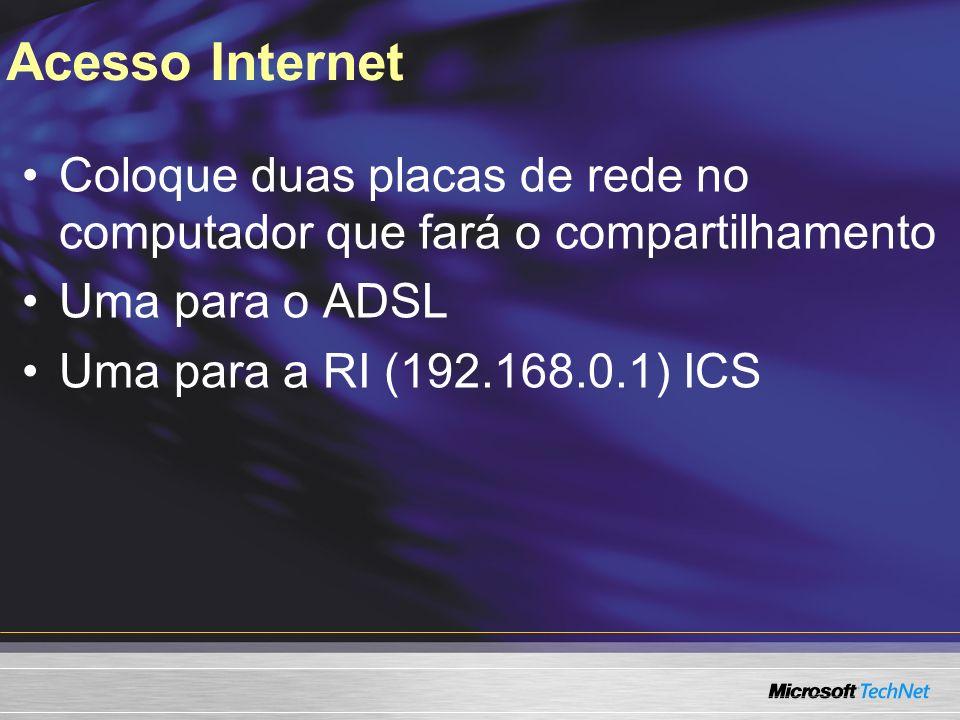 Acesso Internet Coloque duas placas de rede no computador que fará o compartilhamento. Uma para o ADSL.