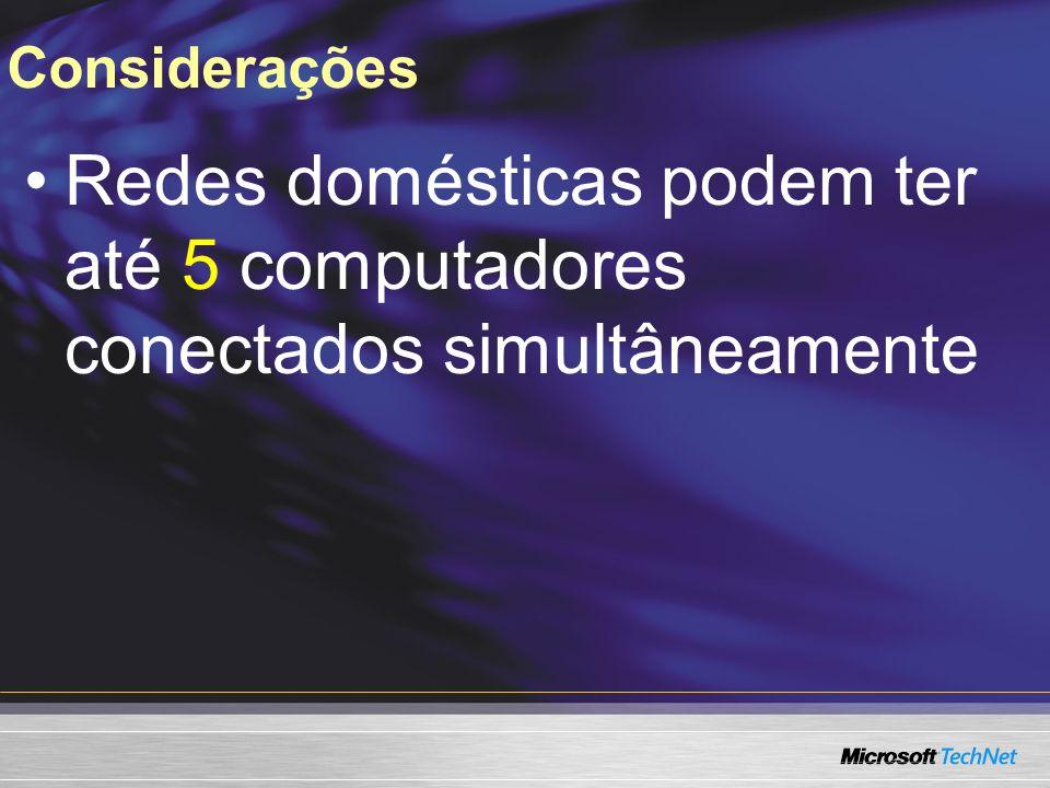 Considerações Redes domésticas podem ter até 5 computadores conectados simultâneamente