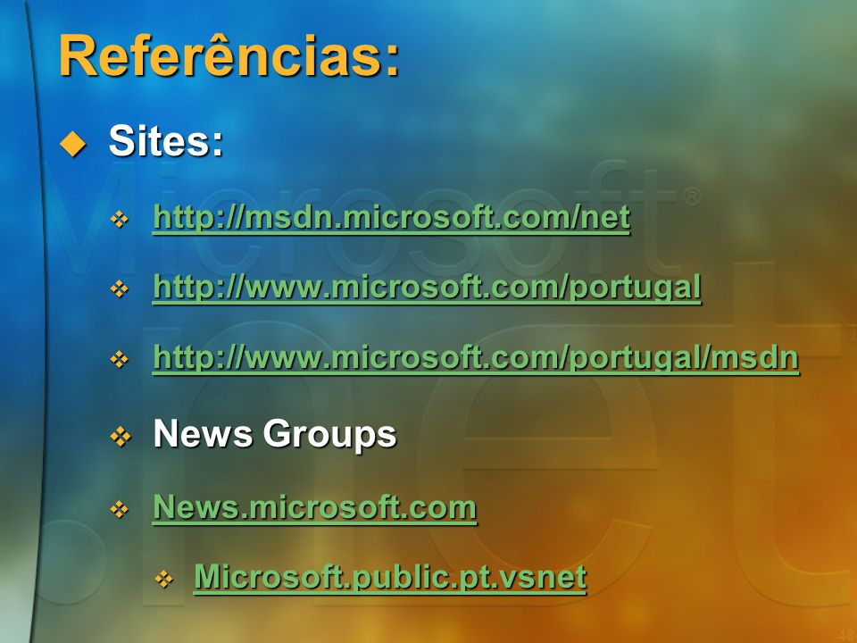 Referências: Sites: News Groups http://msdn.microsoft.com/net