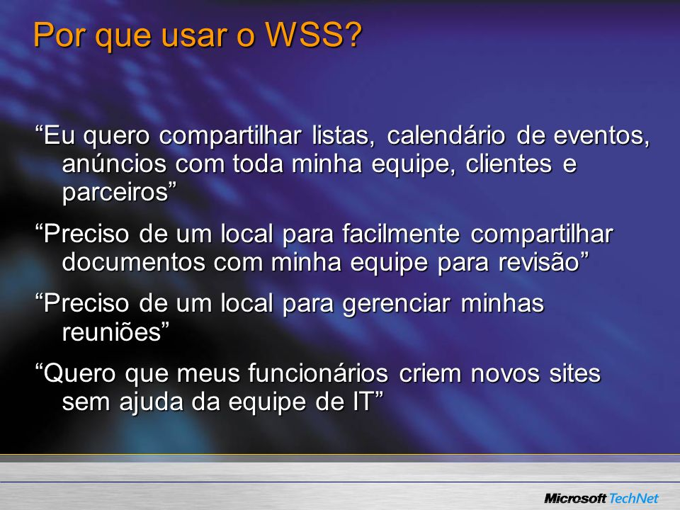 Por que usar o WSS Eu quero compartilhar listas, calendário de eventos, anúncios com toda minha equipe, clientes e parceiros