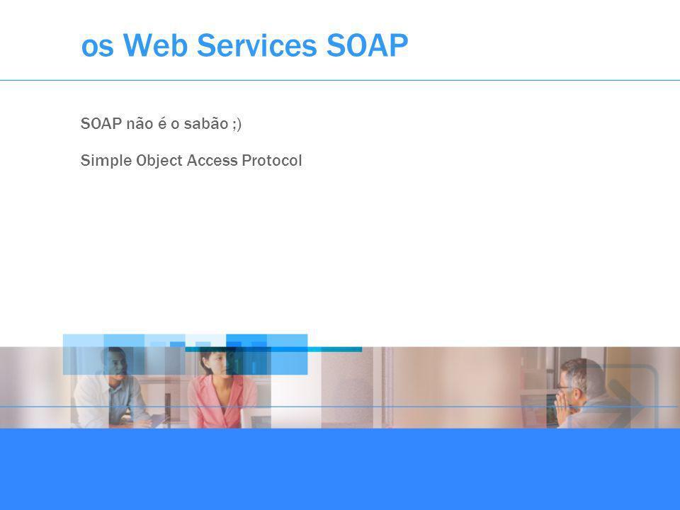 SOAP não é o sabão ;) Simple Object Access Protocol