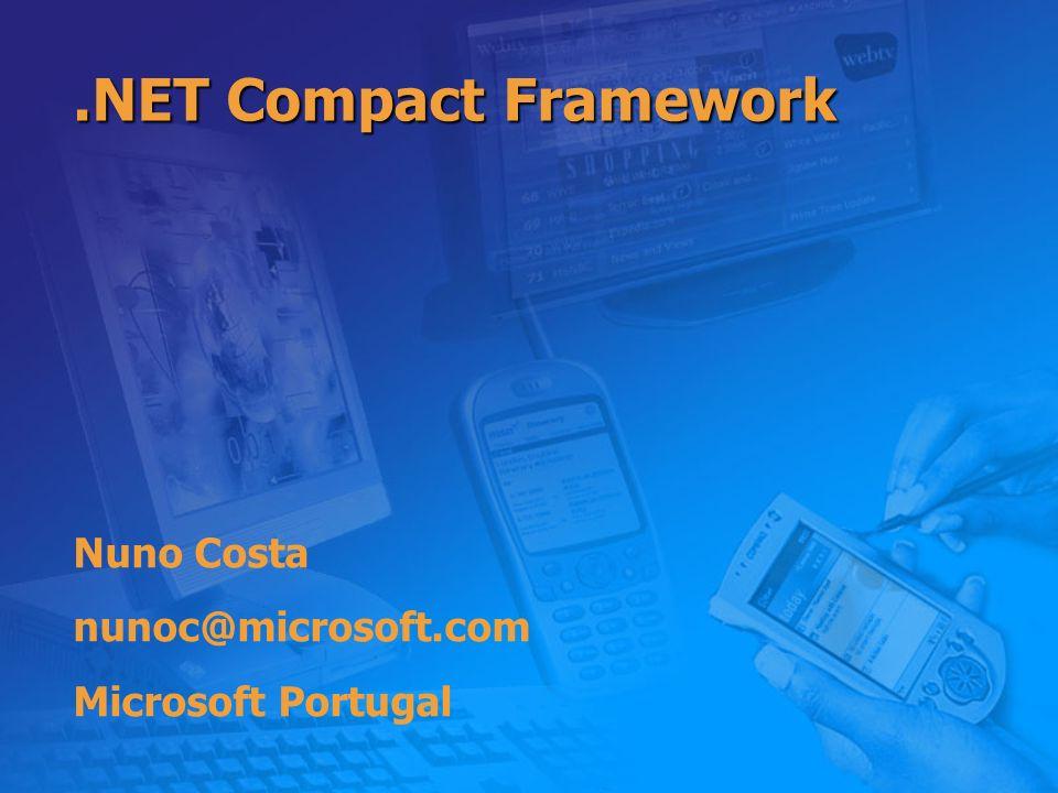 .NET Compact Framework Nuno Costa nunoc@microsoft.com