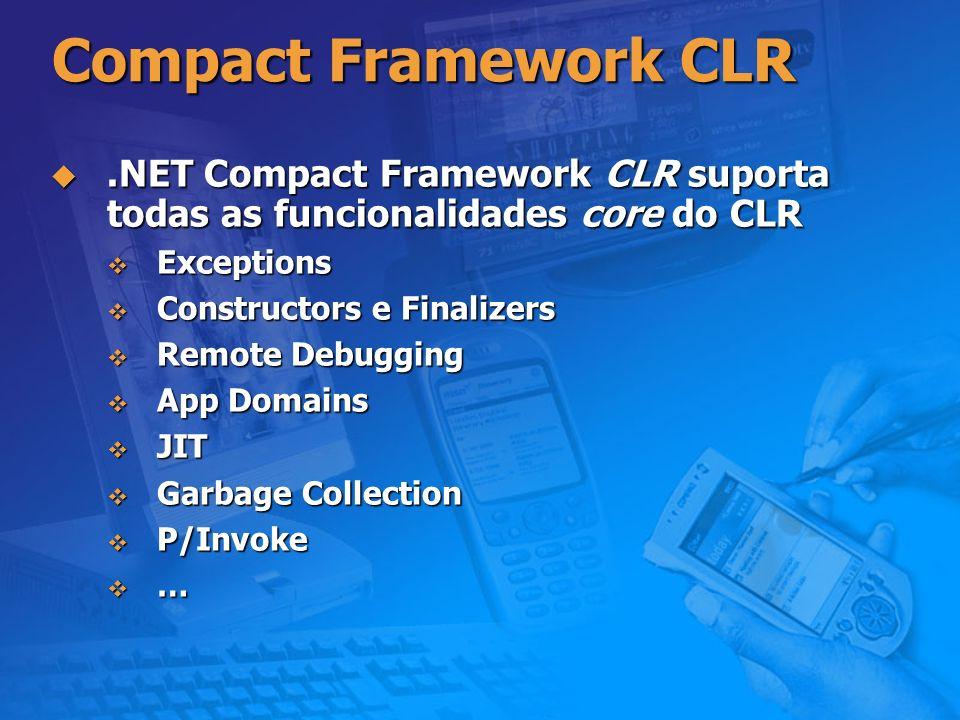 .NET Mobile Web SDK Compact Framework CLR. .NET Compact Framework CLR suporta todas as funcionalidades core do CLR.