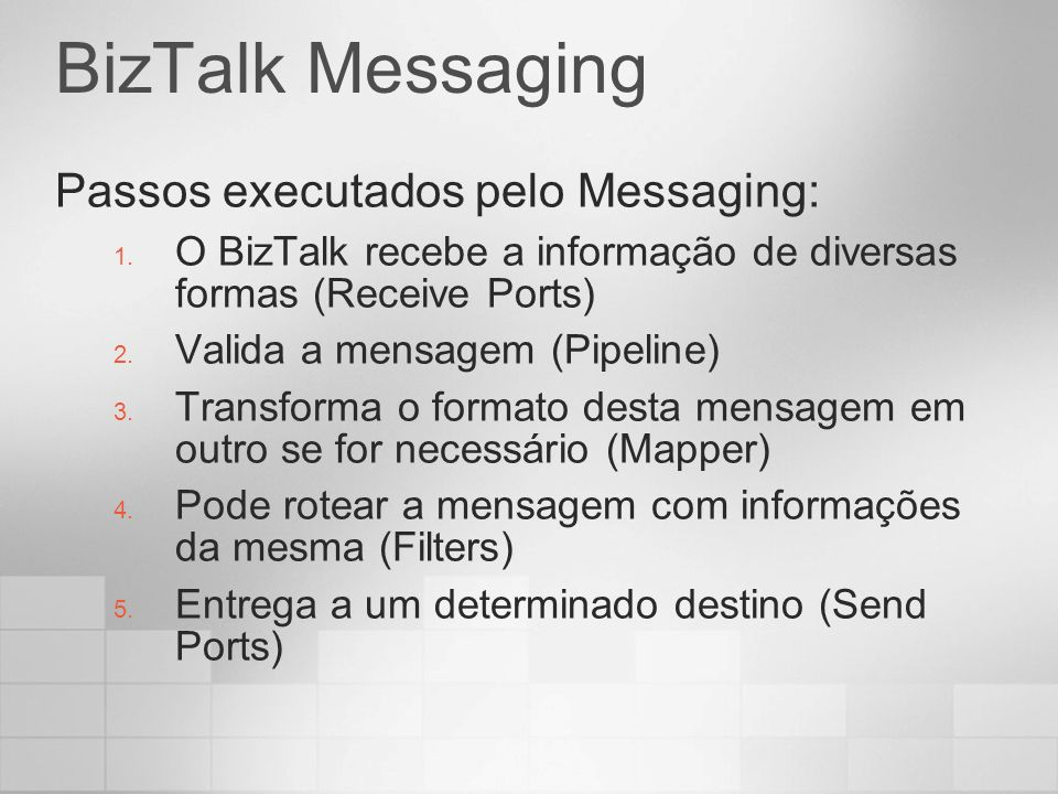 BizTalk Messaging Passos executados pelo Messaging: