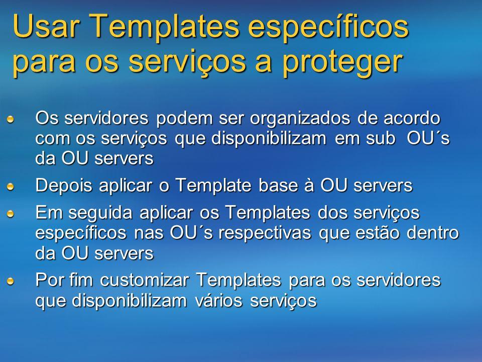Usar Templates específicos para os serviços a proteger