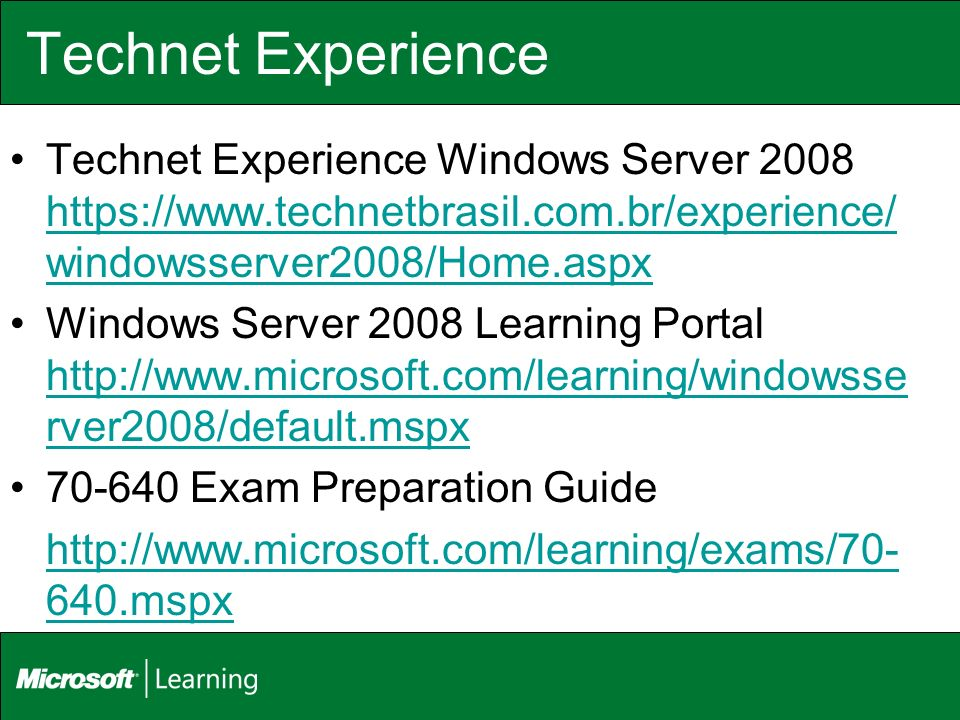 Technet Experience Technet Experience Windows Server 2008 https://www.technetbrasil.com.br/experience/windowsserver2008/Home.aspx.