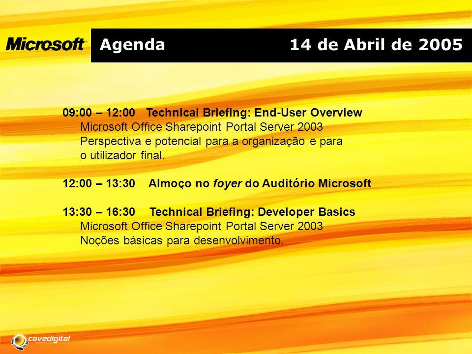Agenda 14 de Abril de 2005. 09:00 – 12:00 Technical Briefing: End-User Overview. Microsoft Office Sharepoint Portal Server 2003.