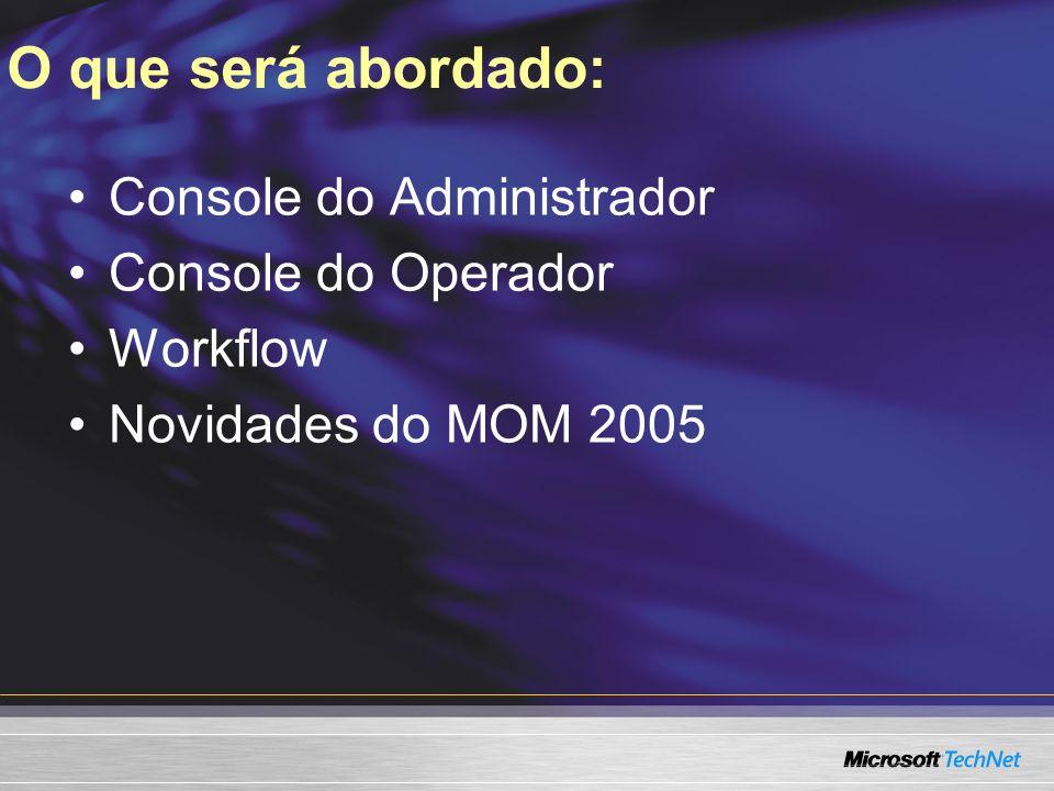 O que será abordado: Console do Administrador Console do Operador