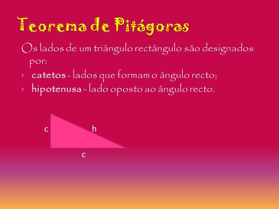 Teorema de Pitágoras Os lados de um triângulo rectângulo são designados por: catetos - lados que formam o ângulo recto;