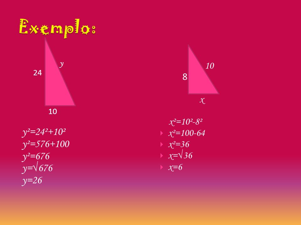 Exemplo: y²=24²+10² y²=576+100 y²=676 y=√676 y=26 10 8 x x²=10²-8²