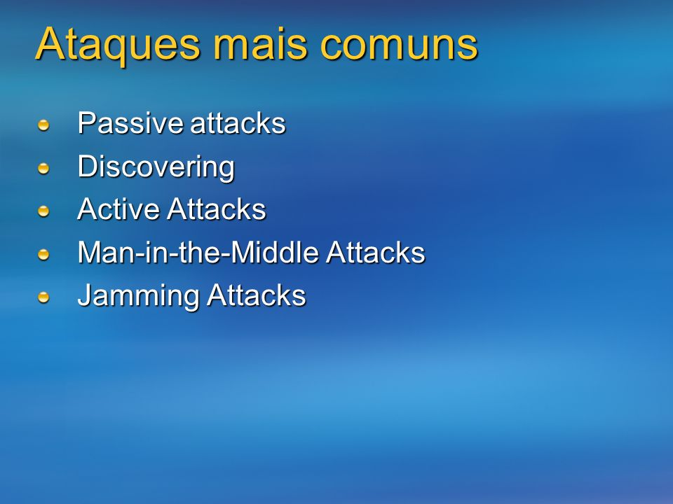 Ataques mais comuns Passive attacks Discovering Active Attacks