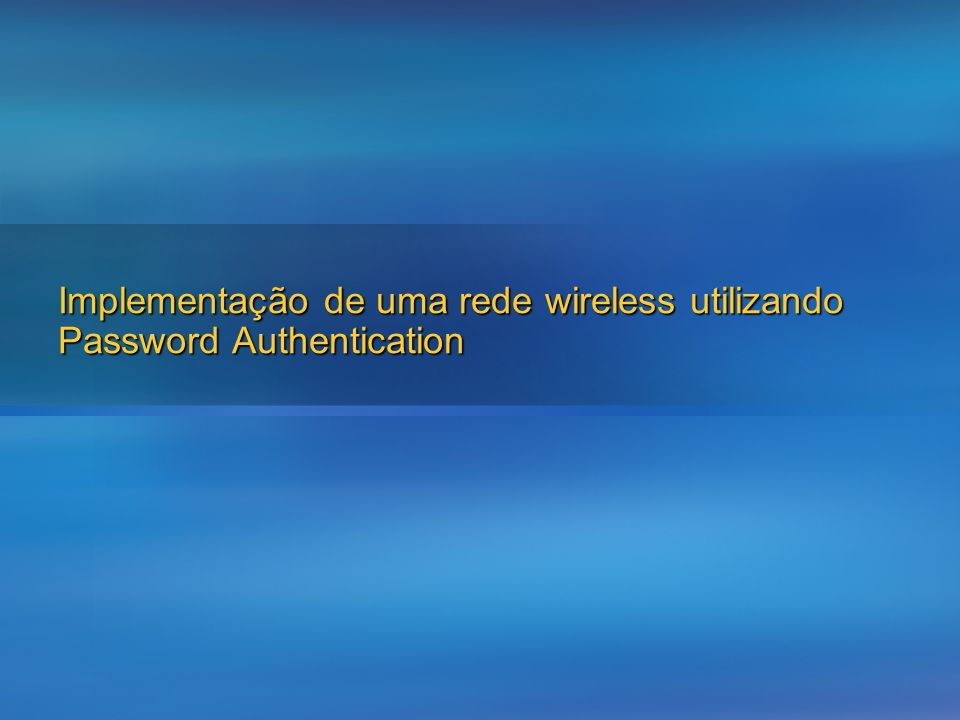 Implementação de uma rede wireless utilizando Password Authentication