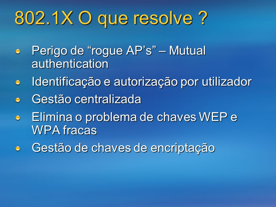 802.1X O que resolve Perigo de rogue AP's – Mutual authentication