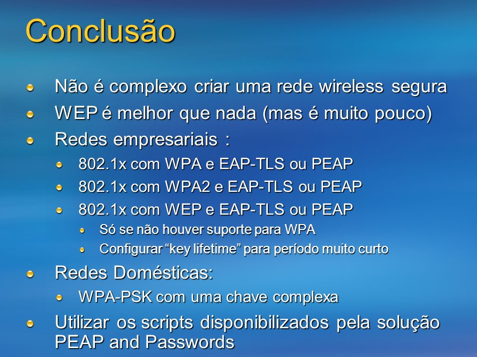 Conclusão Não é complexo criar uma rede wireless segura
