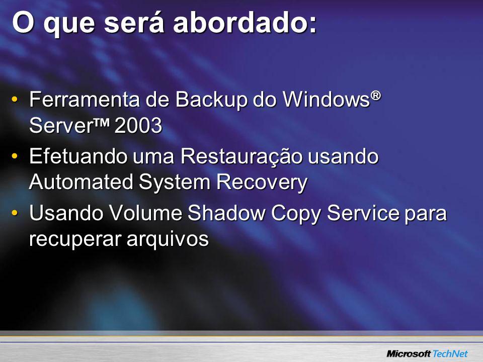 O que será abordado: Ferramenta de Backup do Windows® Server™ 2003