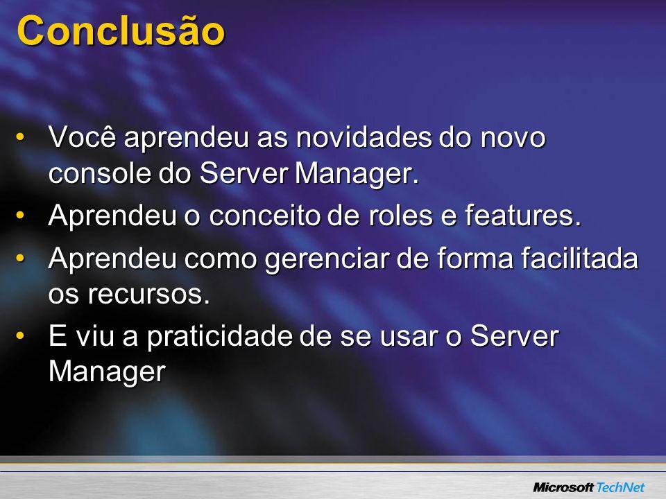 Conclusão Você aprendeu as novidades do novo console do Server Manager. Aprendeu o conceito de roles e features.
