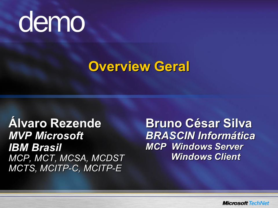 Overview Geral Álvaro Rezende Bruno César Silva MVP Microsoft
