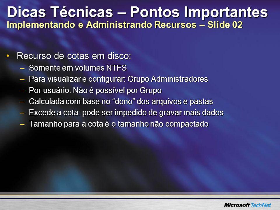 Dicas Técnicas – Pontos Importantes Implementando e Administrando Recursos – Slide 02