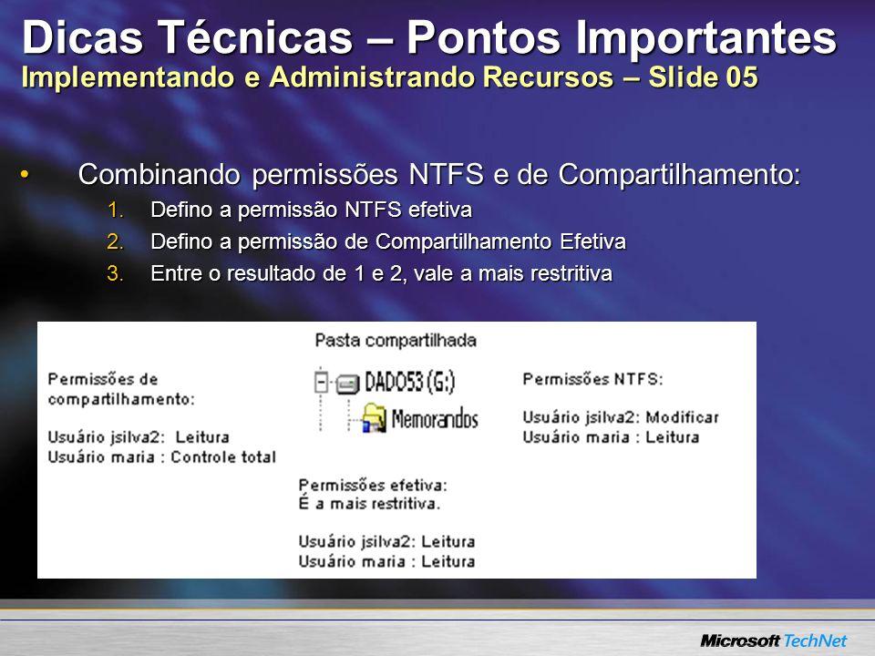 Dicas Técnicas – Pontos Importantes Implementando e Administrando Recursos – Slide 05