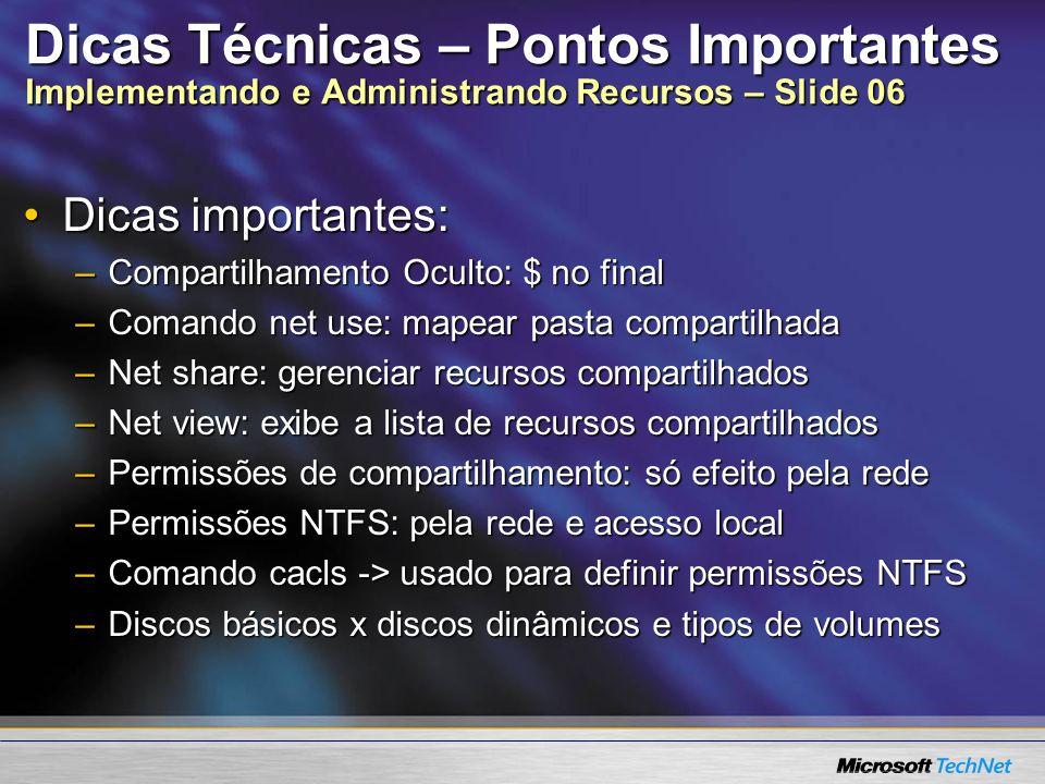 Dicas Técnicas – Pontos Importantes Implementando e Administrando Recursos – Slide 06