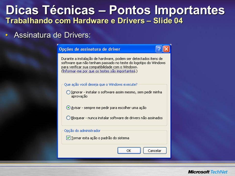 Dicas Técnicas – Pontos Importantes Trabalhando com Hardware e Drivers – Slide 04