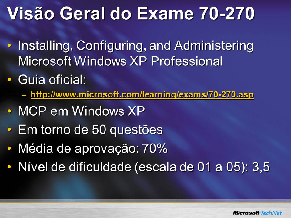 Visão Geral do Exame 70-270Installing, Configuring, and Administering Microsoft Windows XP Professional.