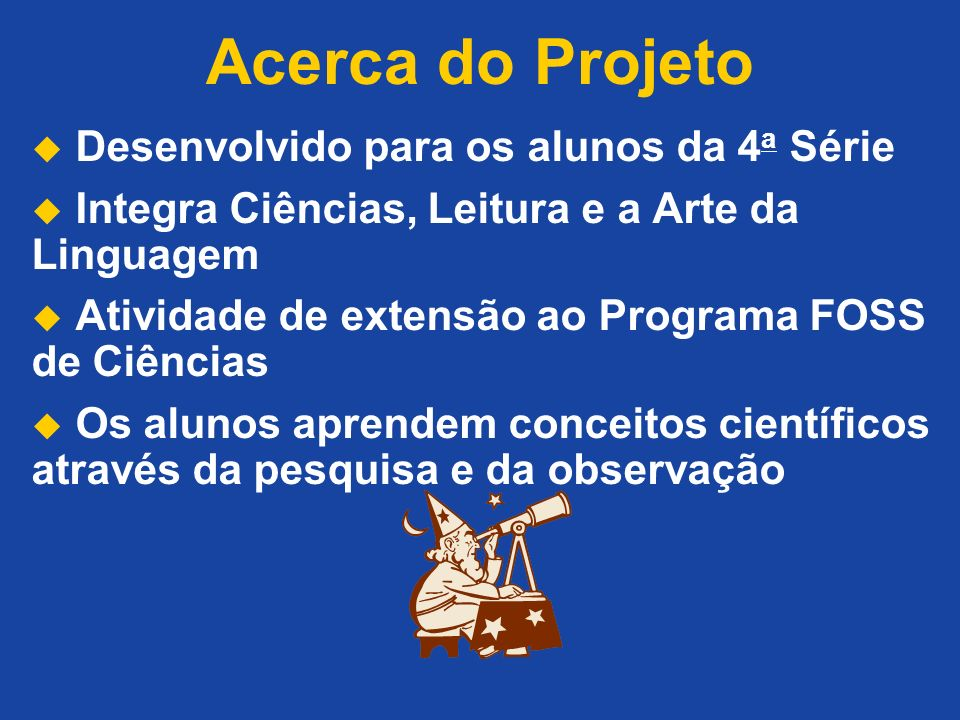 Acerca do Projeto Desenvolvido para os alunos da 4a Série