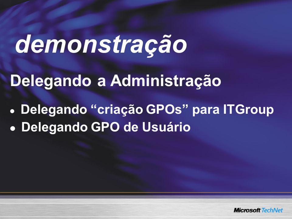 demonstração Demo Delegando a Administração Delegando GPO de Usuário
