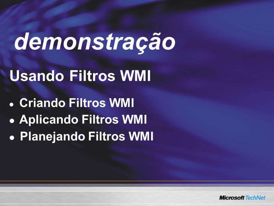 demonstração Demo Usando Filtros WMI Aplicando Filtros WMI