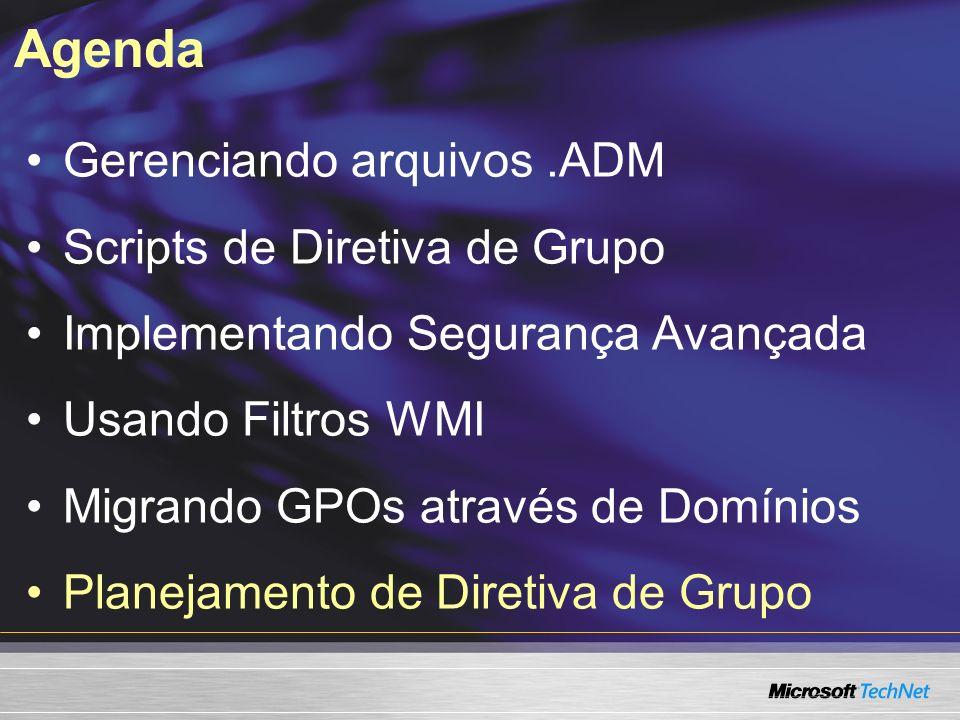 Agenda Gerenciando arquivos .ADM Scripts de Diretiva de Grupo