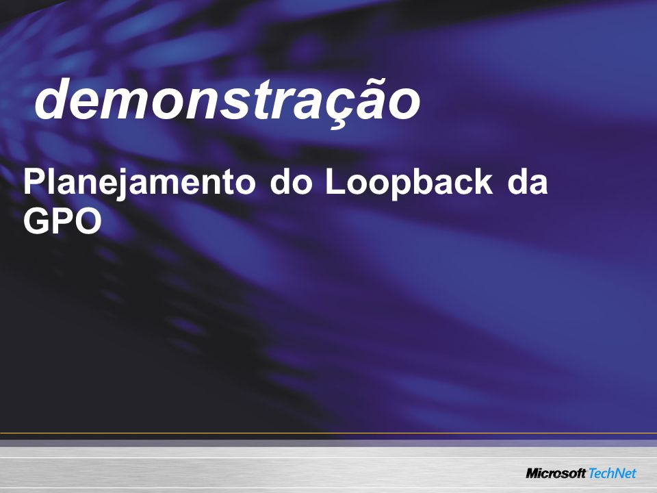 Demo demonstração Planejamento do Loopback da GPO