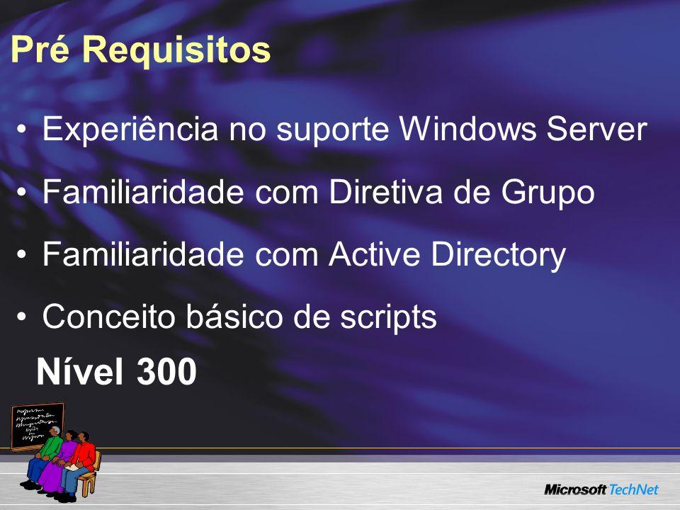 Pré Requisitos Nível 300 Experiência no suporte Windows Server