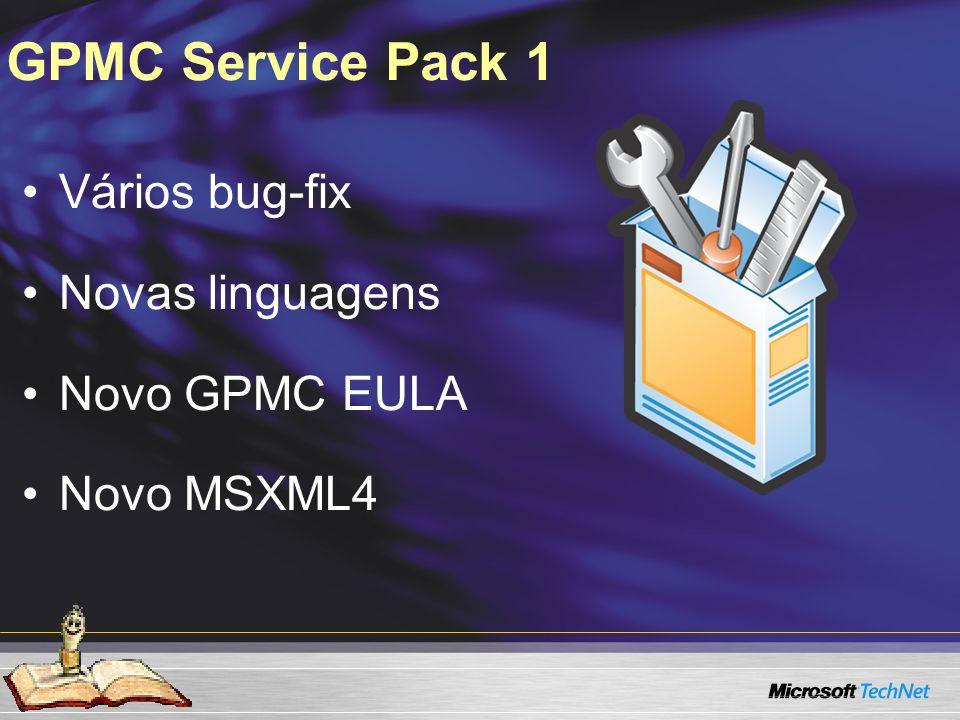 GPMC Service Pack 1 Vários bug-fix Novas linguagens Novo GPMC EULA
