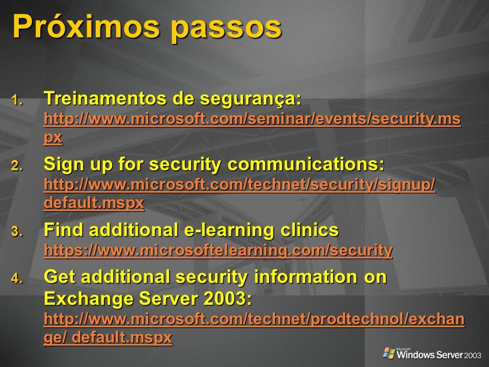 Próximos passosTreinamentos de segurança: http://www.microsoft.com/seminar/events/security.mspx.