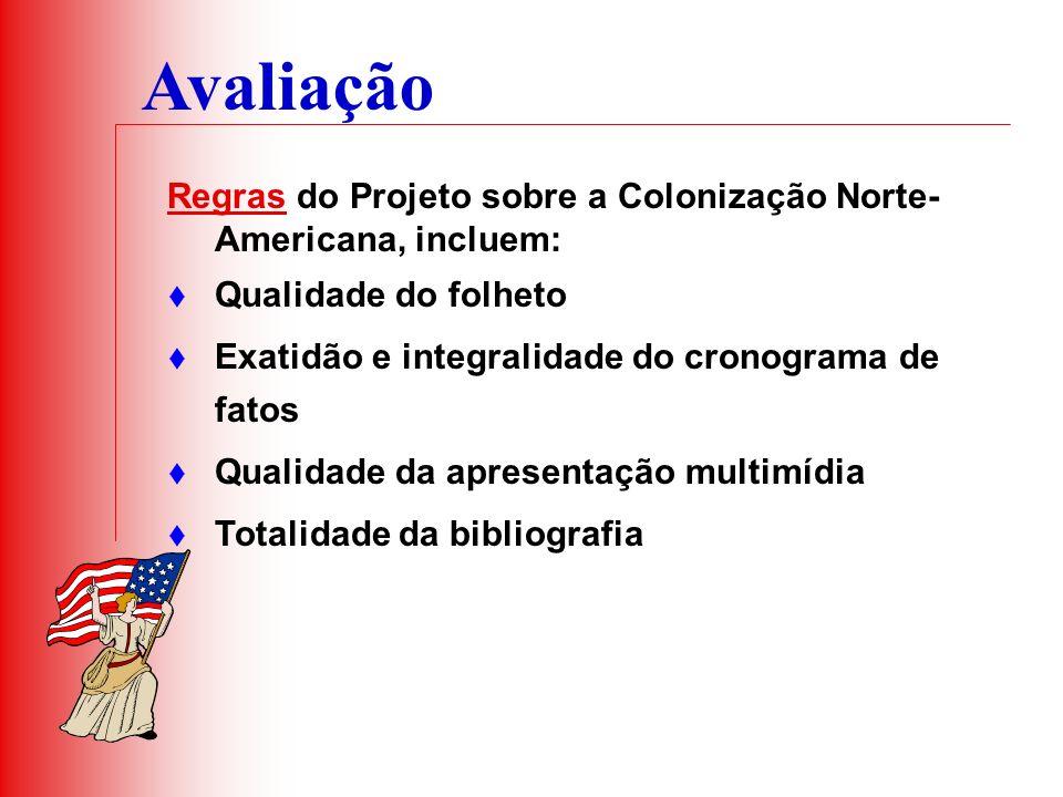 AvaliaçãoRegras do Projeto sobre a Colonização Norte-Americana, incluem: Qualidade do folheto. Exatidão e integralidade do cronograma de fatos.