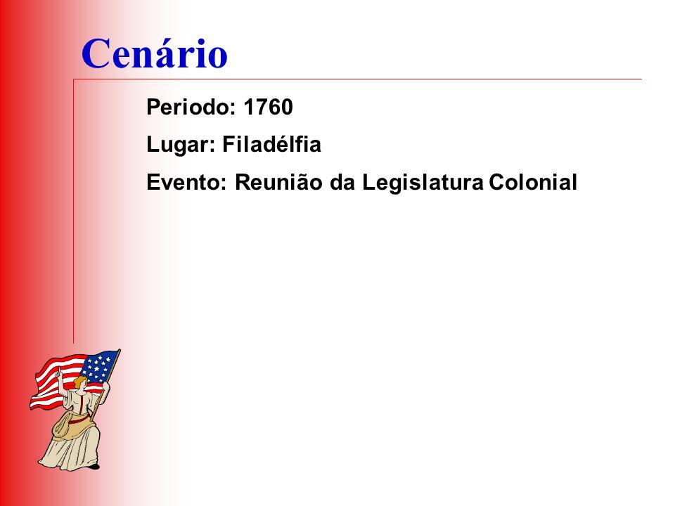Cenário Periodo: 1760 Lugar: Filadélfia