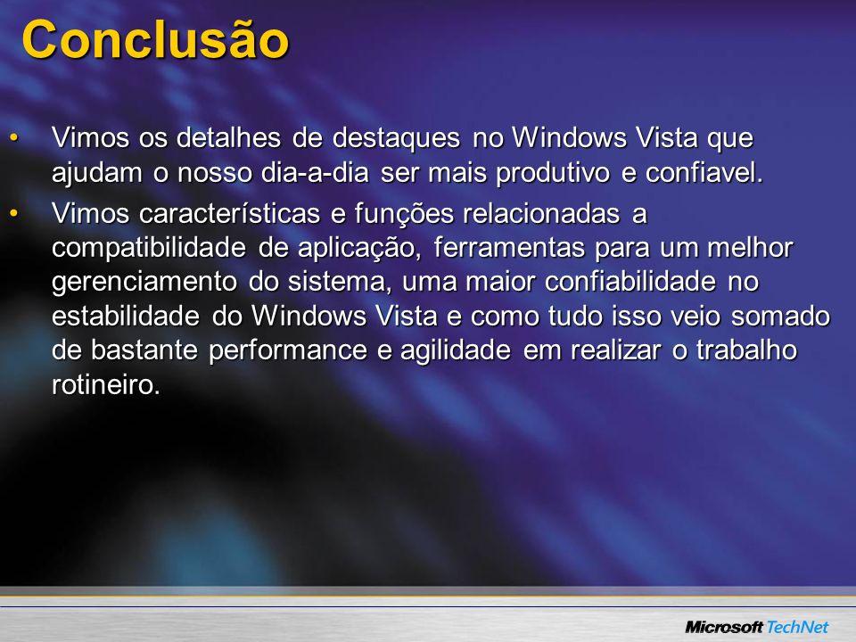 Conclusão Vimos os detalhes de destaques no Windows Vista que ajudam o nosso dia-a-dia ser mais produtivo e confiavel.