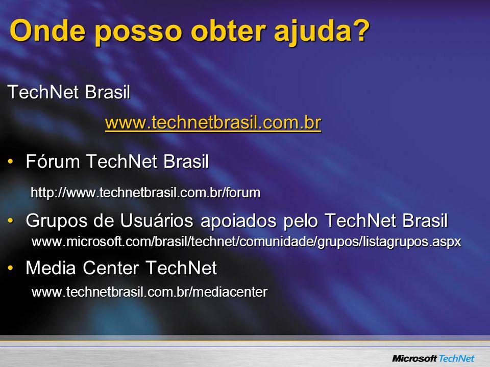 Onde posso obter ajuda TechNet Brasil www.technetbrasil.com.br