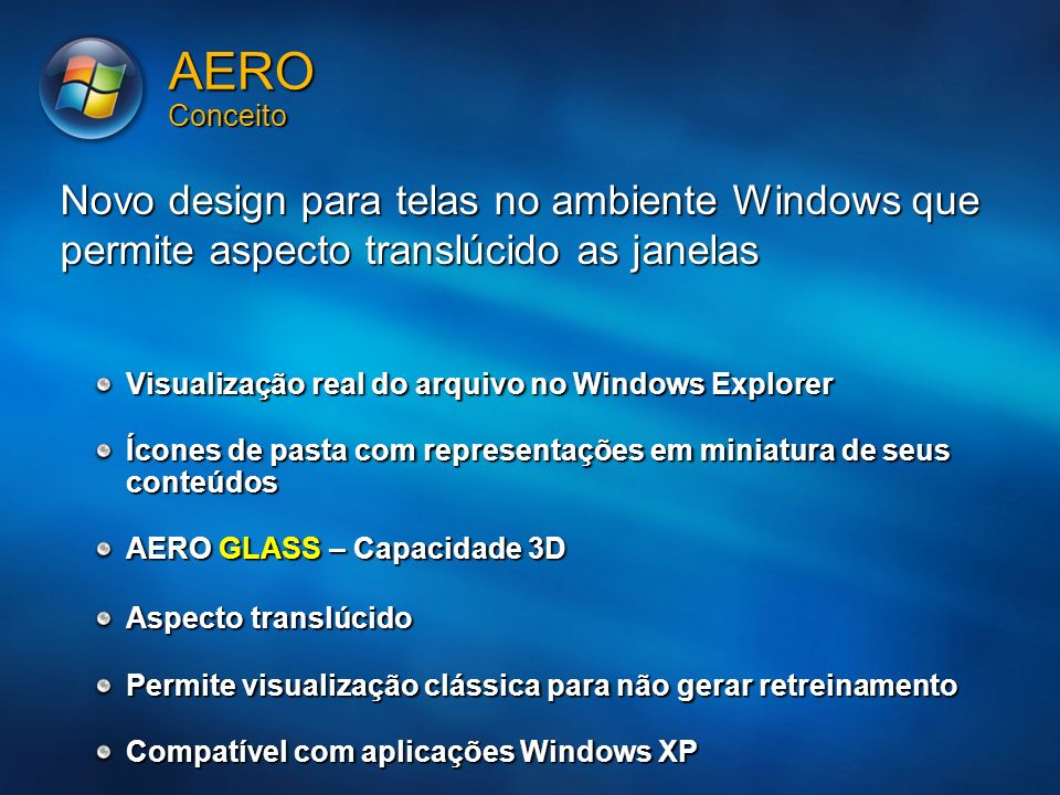 MGB 2005 3/24/2017 7:56 AM. AERO Conceito. Novo design para telas no ambiente Windows que permite aspecto translúcido as janelas.