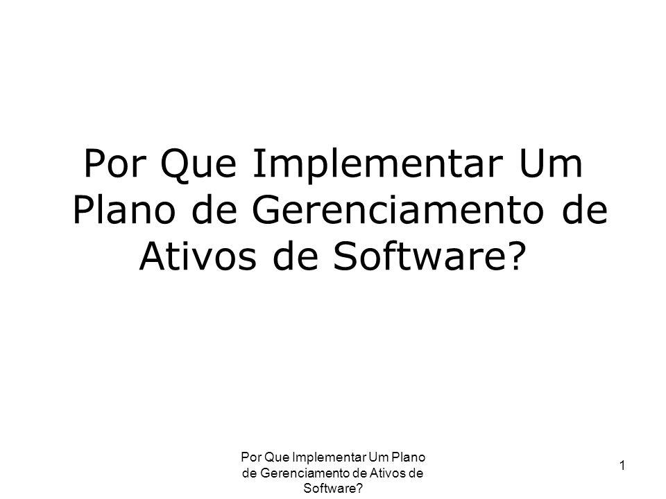 Por Que Implementar Um Plano de Gerenciamento de Ativos de Software