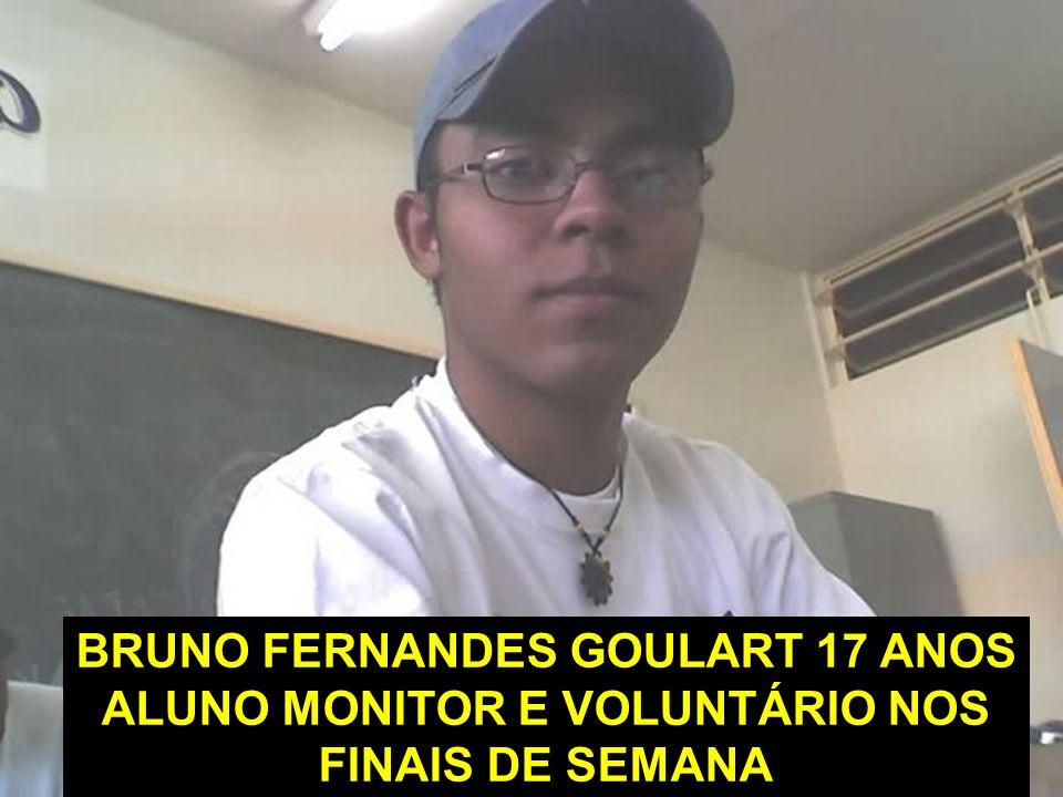 BRUNO FERNANDES GOULART 17 ANOS ALUNO MONITOR E VOLUNTÁRIO NOS FINAIS DE SEMANA