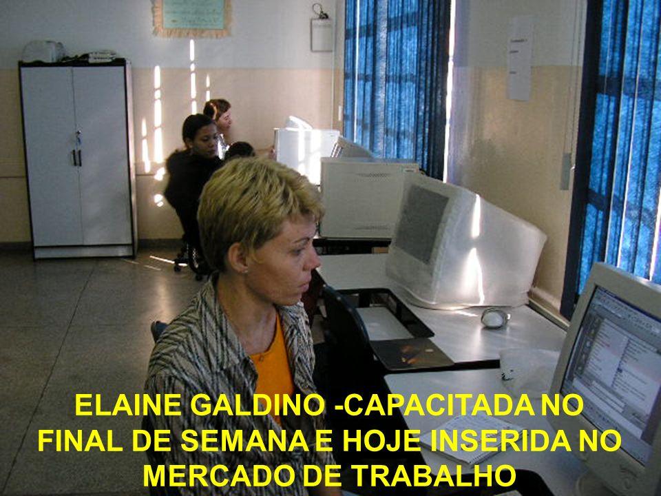 ELAINE GALDINO -CAPACITADA NO FINAL DE SEMANA E HOJE INSERIDA NO MERCADO DE TRABALHO