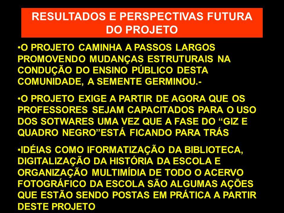 RESULTADOS E PERSPECTIVAS FUTURA DO PROJETO