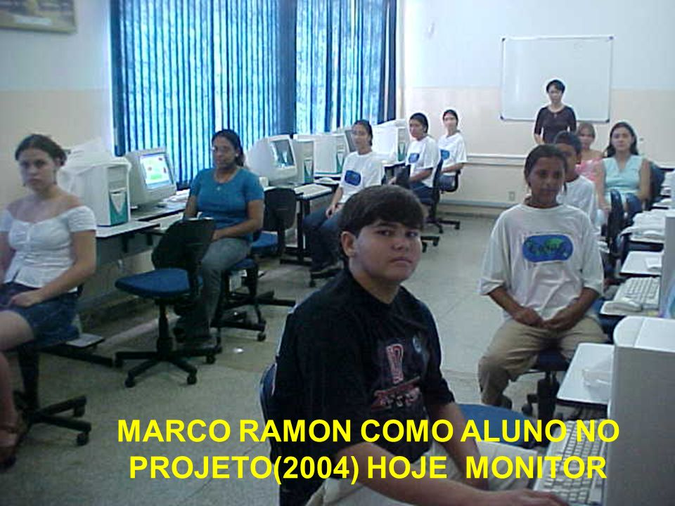 MARCO RAMON COMO ALUNO NO PROJETO(2004) HOJE MONITOR