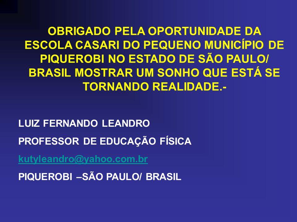 OBRIGADO PELA OPORTUNIDADE DA ESCOLA CASARI DO PEQUENO MUNICÍPIO DE PIQUEROBI NO ESTADO DE SÃO PAULO/ BRASIL MOSTRAR UM SONHO QUE ESTÁ SE TORNANDO REALIDADE.-