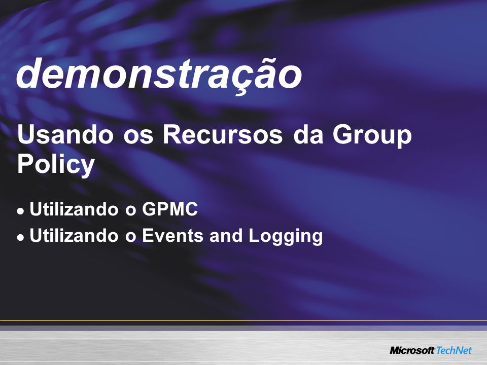 demonstração Demo Usando os Recursos da Group Policy Utilizando o GPMC